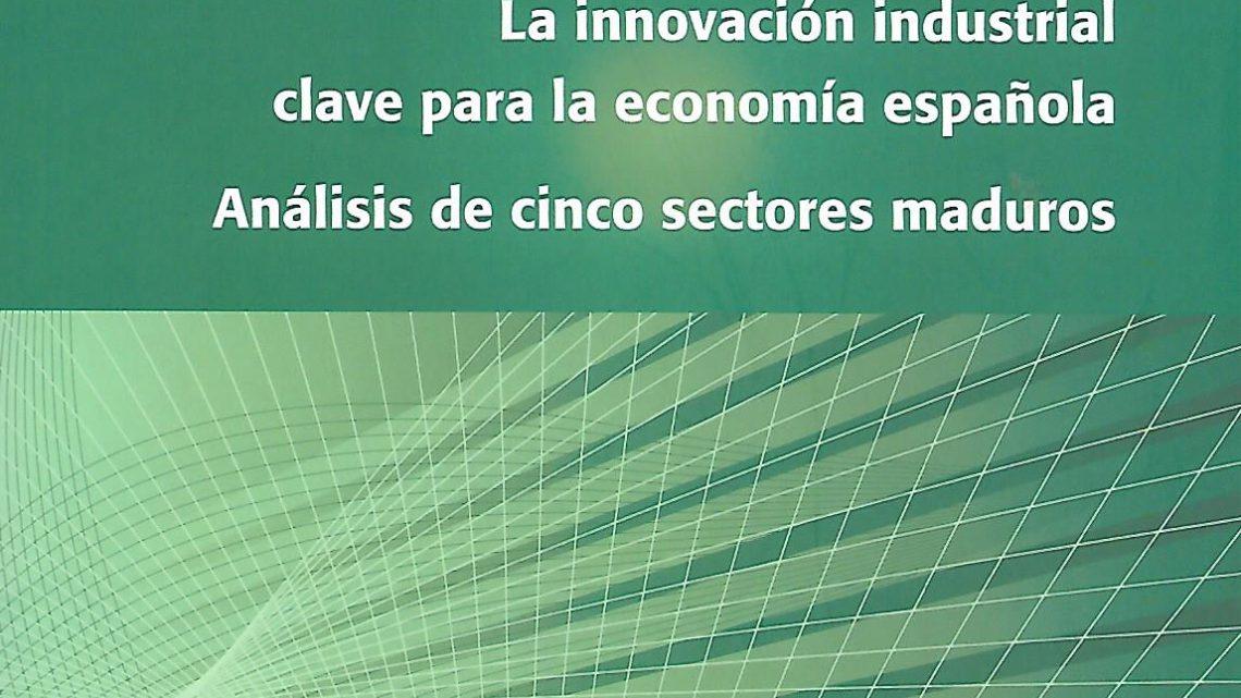 LA INNOVACIÓN INDUSTRIAL, CLAVE PARA LA ECONOMÍA ESPAÑOLA. Análisis de cinco sectores mad